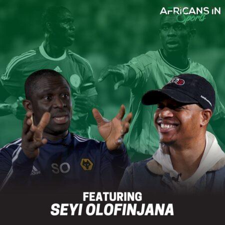 AIS Podcast S3E1 – Seyi Olofinjana   Polygamous Home, Representing Nigeria and the Business of Football